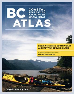 Bc Coastal Recreation Kayaking and Small Boat Atlas By Kimantas, John