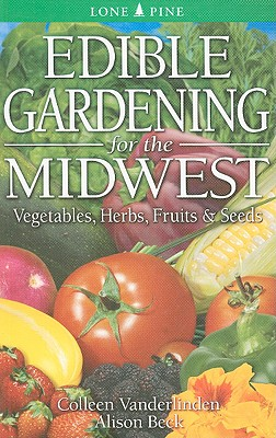 Edible Gardening for the Midwest By Vanderlinden, Colleen/ Beck, Alison